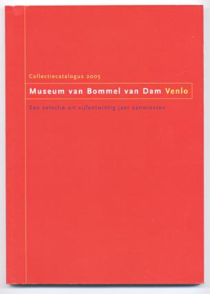 Museum Van Bommel van Dam Collectiecatalogus 2005