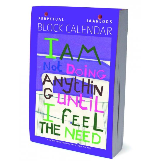 I'm not doing anything until I feel the need | art calendar